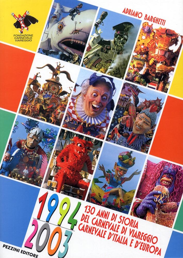 130 anni di storia del carnevale di Viareggio. Carnevale d'Italia e d'Europa. 1994-2003