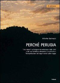 Perché Perugia. Una storia sull'origine ed evoluzione della città e del suo territorio attraverso il confronto e l'intepretazione delle mappe.