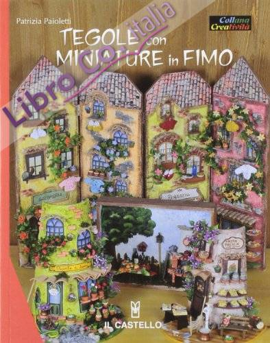 Tegole con miniature in fimo. Ediz. illustrata