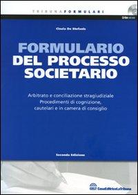 Formulario del processo societario. Arbitrato e conciliazione stragiudiziale. Procedimenti di cognizione, cautelari e in camera di consiglio. Con CD-ROM.