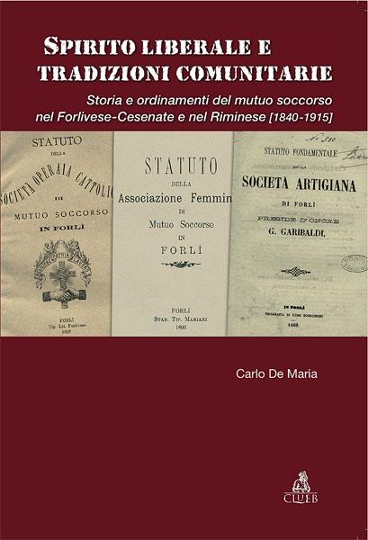 Spirito liberale e tradizioni comunitarie. Storia e ordinamenti del mutuo soccorso nel forlivese-cesenate e nel riminese (1840-1915).
