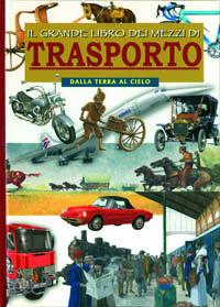 Il grande libro dei mezzi di trasporto. Dalla terra al cielo. Ediz. illustrata