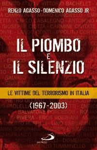 Il piombo e il silenzio. Le vittime del terrorismo (1967-2003)