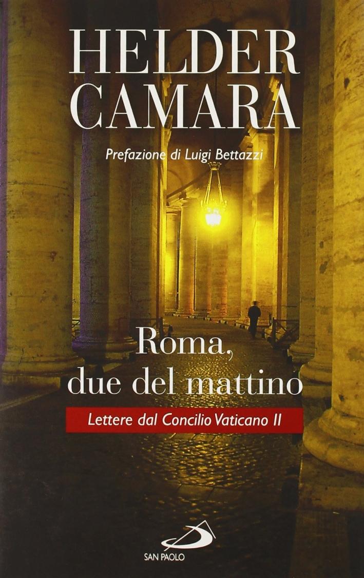 Roma, due del mattino. Lettere dal Concilio Vaticano II.