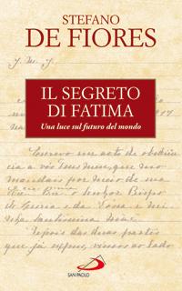 Il segreto di Fatima. Una luce sul futuro del mondo.