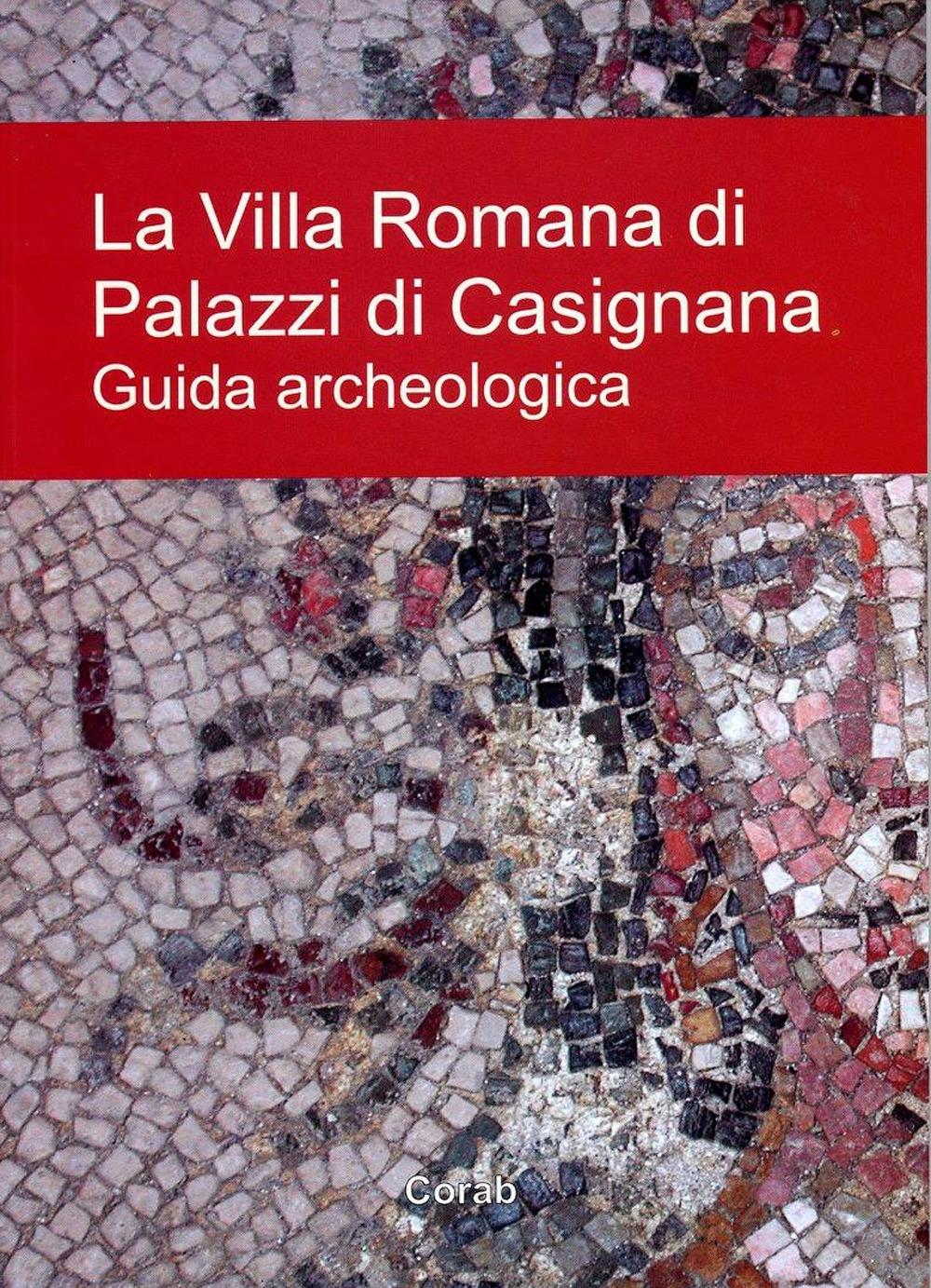 La Villa Romana di Palazzi di Casignana. Guida archeologica