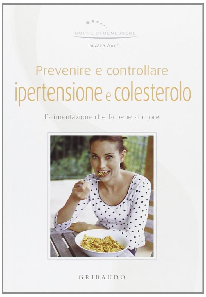 Prevenire e controllare ipertensione e colesterolo. Ediz. illustrata