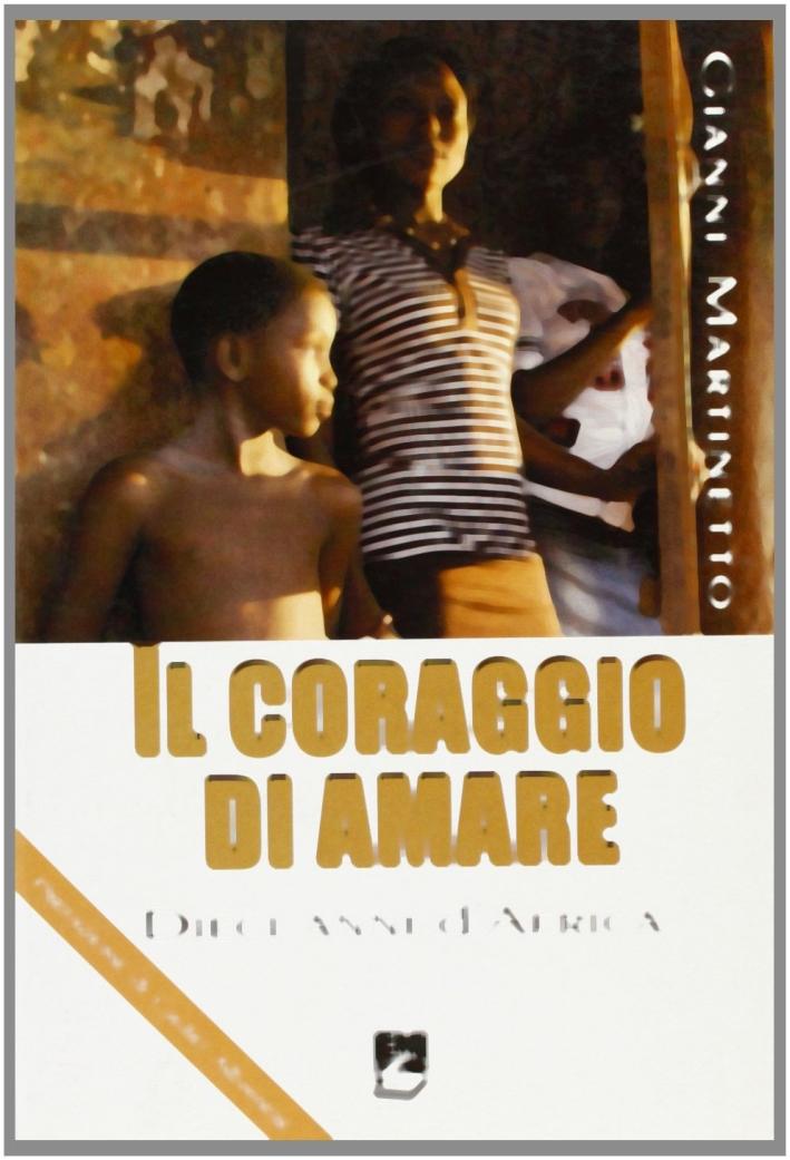 Il coraggio di amare. Dieci anni d'Africa