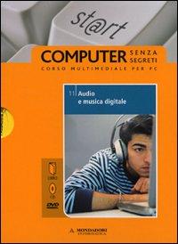 Audio e Musica Digitale. Il Mondo Digitale. con DVD. con CD-ROM. Vol. 11