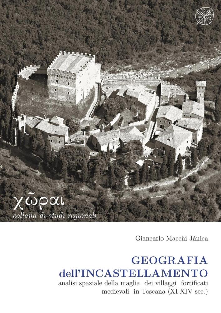 Geografia dell'incastellamento. Analisi spaziale della maglia dei villaggi fortificati medievali in Toscana (XI-XIV sec.).