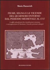 Fiume segna le vicende del Quarnero interno dal periodo medievale al 1717. I traffici altoadriatici tra rivendicazioni veneziane e contrapposizioni di Narentani...