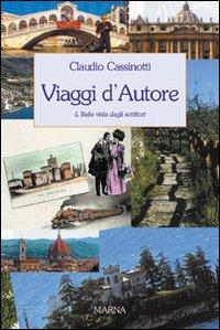 Viaggi D'Autore. L'Italia Vista dagli Scrittori.