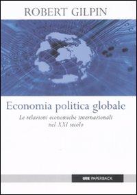 Economia Politica Globale. Le Relazioni Economiche Internazionali nel XXI Secolo.