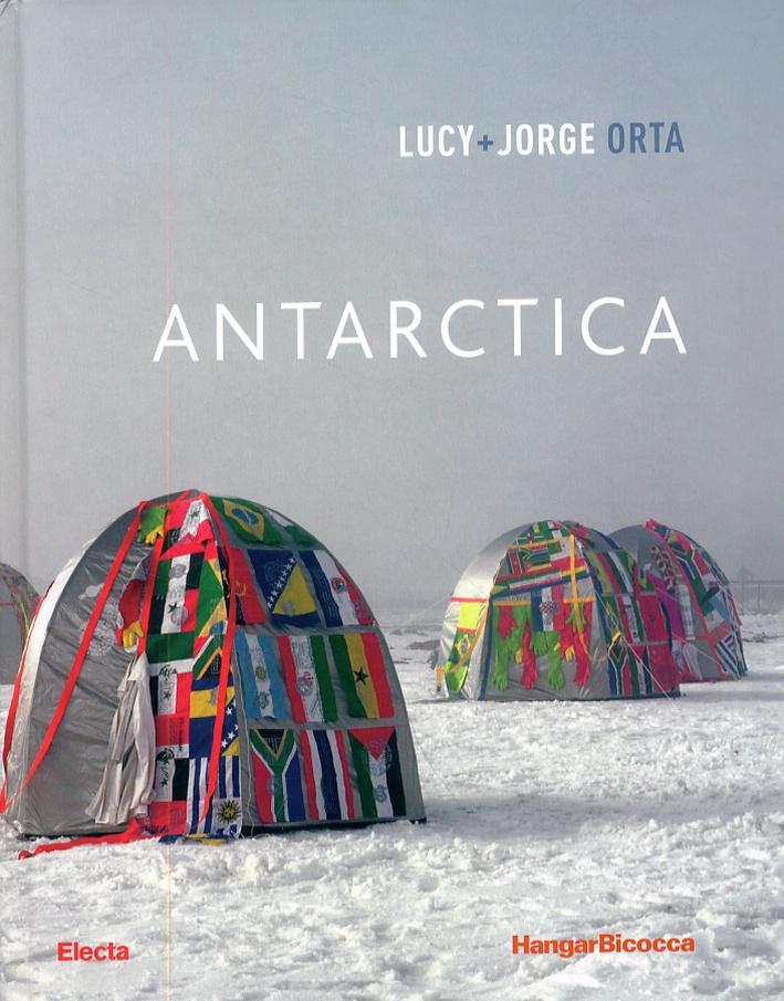 Lucy più Jorge Orta. Antarctica. [Edizione italiana e inglese].