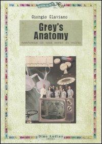 Grey's anatomy. Anatomia di una serie di culto.