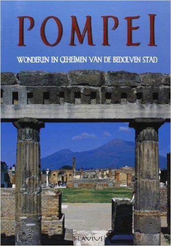Pompei. Wonderen en Geheimen. Van de bedolven stad.