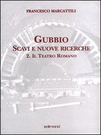 Gubbio. Scavi e nuove ricerche con planimetrie. Vol. 2: Il teatro romano.