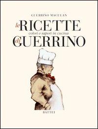 Le ricette di Guerrino. Colori e sapori in cucina