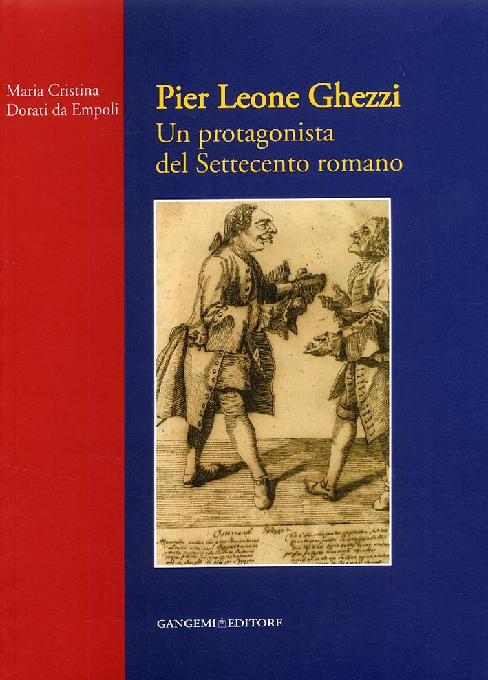 Pier Leone Ghezzi. Un protagonista del Settecento romano