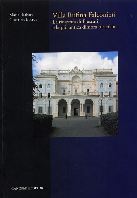 Villa Rufina Falconieri. La rinascita di Frascati e la più antica dimora tuscolana