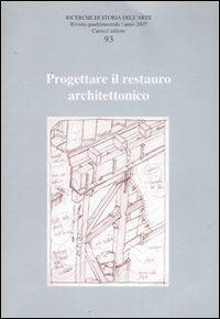 Ricerche di storia dell'arte. Ediz. illustrata. Vol. 93: Progettare il restauro architettonico