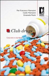 Club Drugs. Cosa sono e cosa fanno