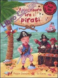 Avventura tra i pirati. Libro pop-up. Ediz. illustrata
