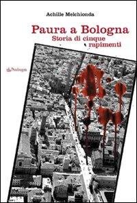Paura a Bologna. Storia di cinque rapimenti