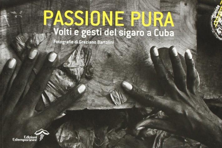 Passione pura. Volti e gesti del sigaro a Cuba. Ediz. italiana, inglese e spagnola
