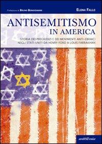 Antisemitismo in America. Storia dei pregiudizi e dei movimenti anti-ebraici negli Stati Uniti da Henry Ford a Louis Farrakhan