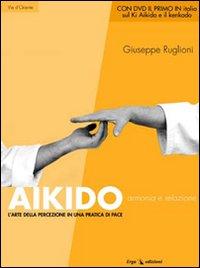 Aikido. Armonia e relazione. L'arte della percezione in una pratica di pace