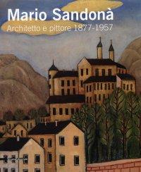 Mario Sandonà. Architetto e pittore 1877 - 1957. [Edizione Italiana e Inglese]