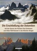 Die Erschließung der Dolomiten. Auf den Spuren der pioniere PAul Grohmann und Viktor Wokf-Glanvell in den Bleichen Bergen