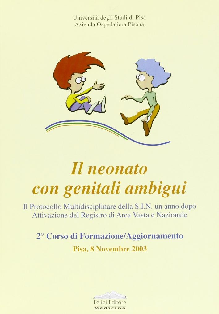 Neonato con genitali ambigui. Atti del secondo corso di formazione/aggiornamento (PIsa, 8 novembre 2003)