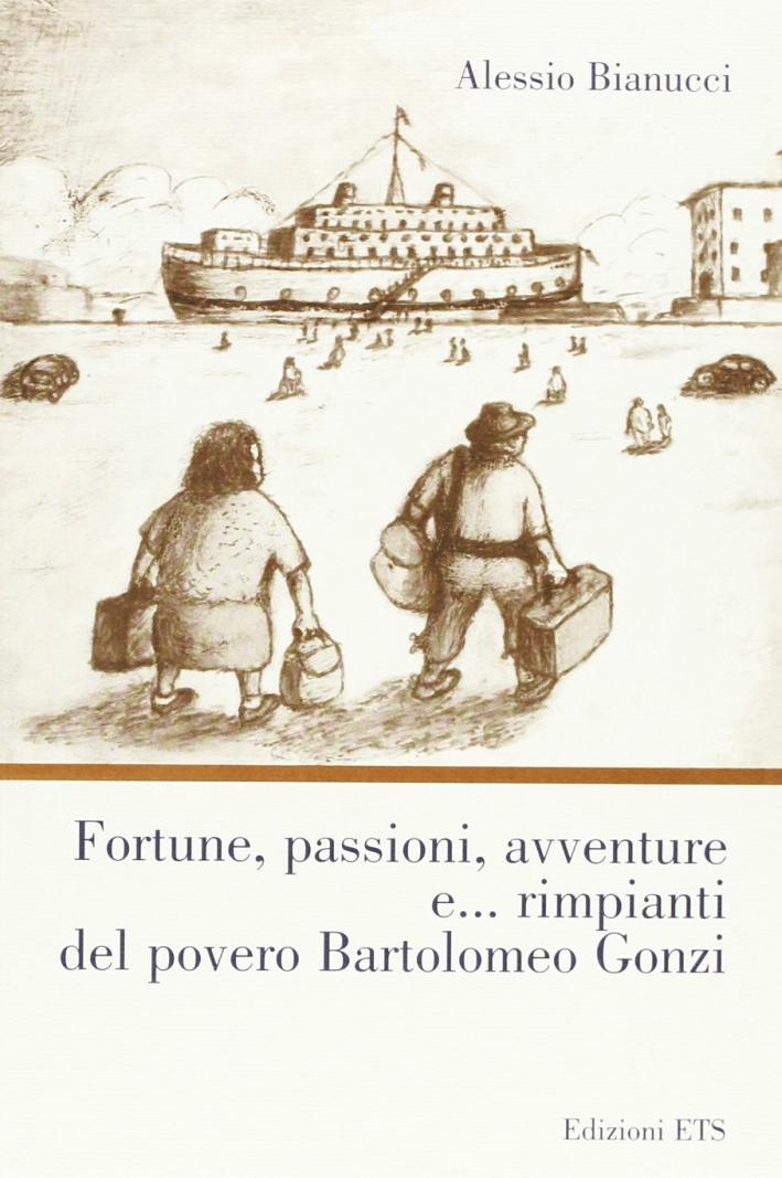 Fortune, Passioni, Avventure E... Rimpianti del Povero Bartolomeo Gonzi