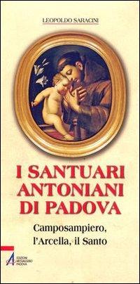 I santuari antoniani di Padova. Camposampiero, l'Arcella, il Santo