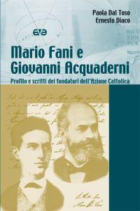 Mario Fani e Giovanni Acquaderni. Profilo e scritti dei fondatori dell'Azione Cattolica