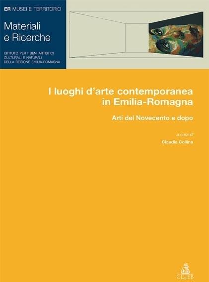 I luoghi d'arte contemporanea in Emilia-Romagna. Arti del Novecento e dopo