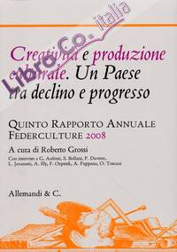 Creatività e produzione culturale. Un paese tra declino e progresso. Quinto rapporto annuale Federculture 2008