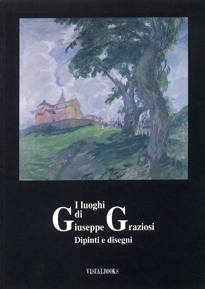 I luoghi di Giuseppe Graziosi. Dipinti e disegni