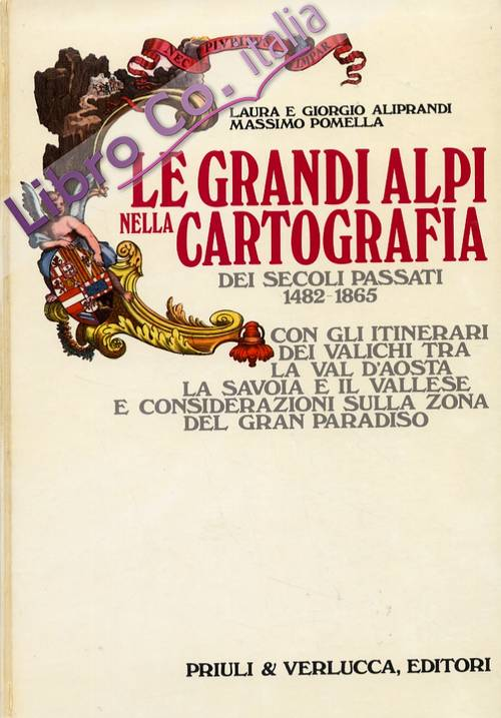 Le grandi alpi nella cartografia dei secoli passati. 1482-1865. [Prima edizione]. [Edizione italiana, inglese, francese]