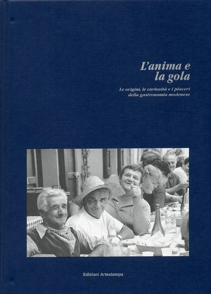L'anima e la gola. Le origini, le curiosità e i piaceri della gastronomia modenese. Itinerari
