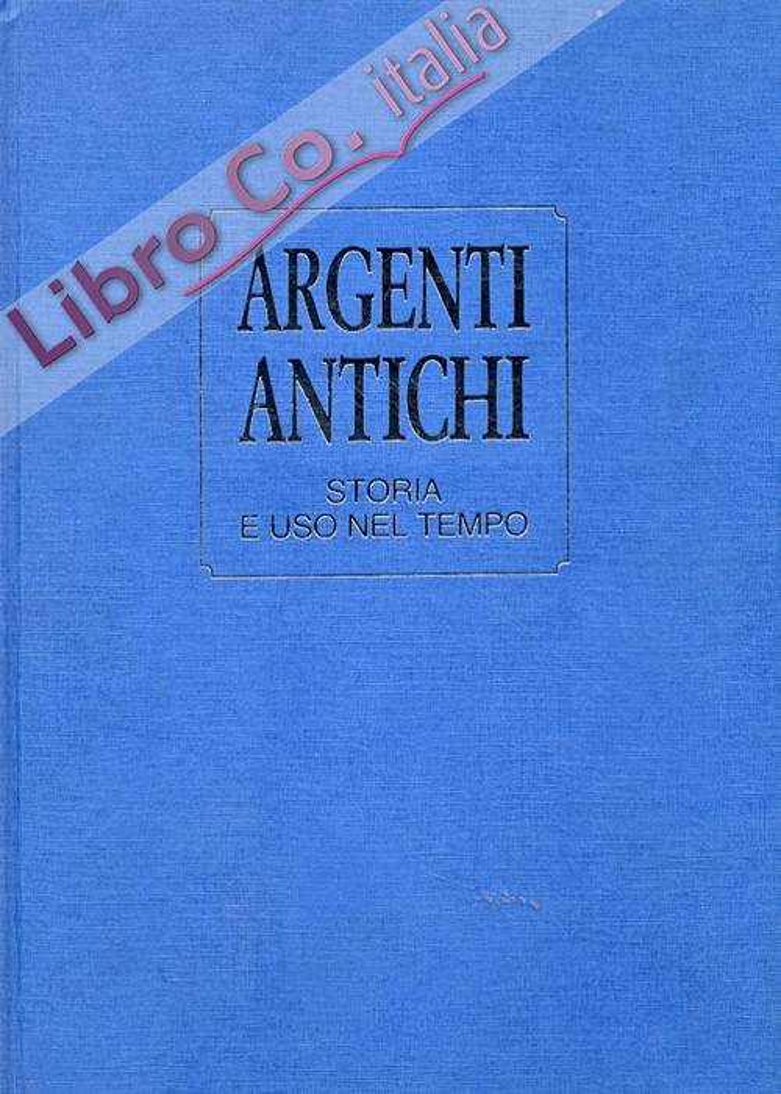 Argenti antichi. Storia e uso nel tempo