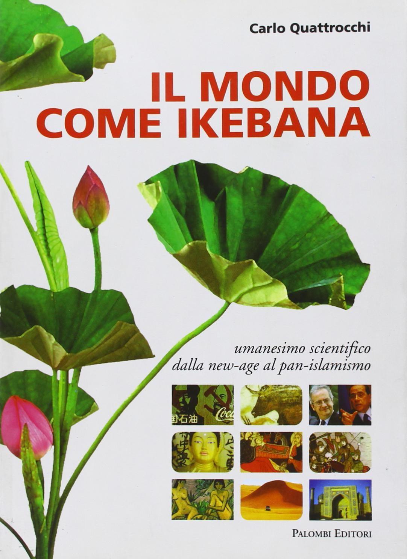 Il mondo come ikebana. Umanesimo scientifico: dalla new-age al pan-islamismo