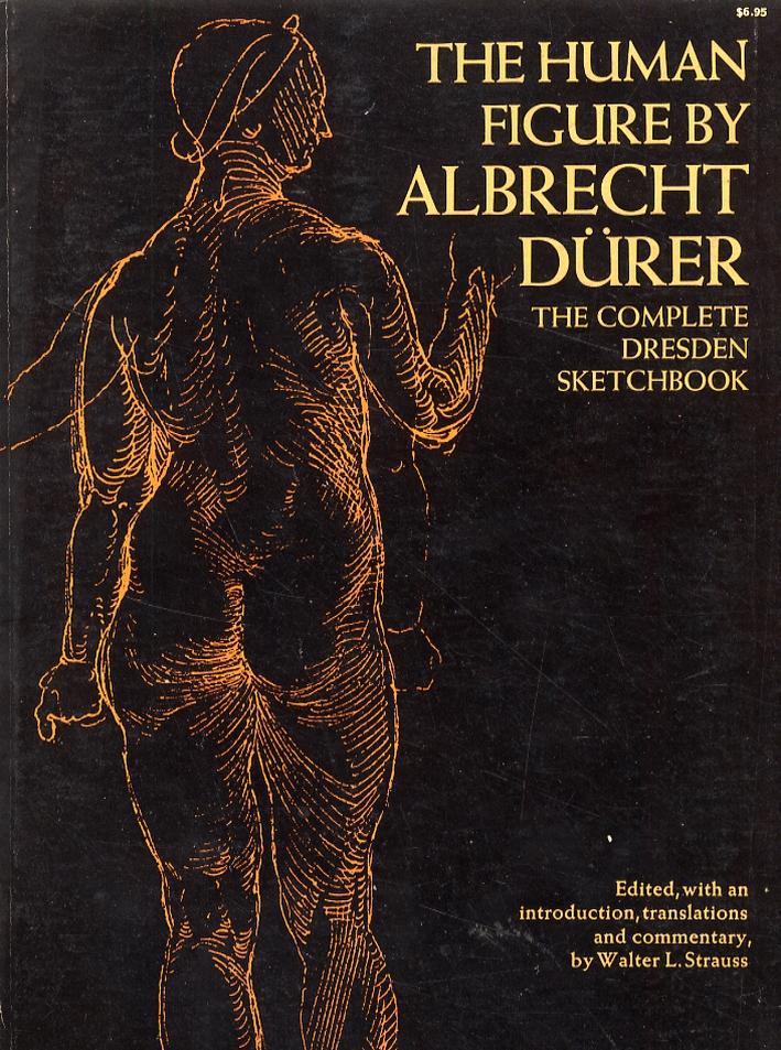 The Human Figure by Albrecht Durer. The Complete 'Dresdnen Sketchbook'