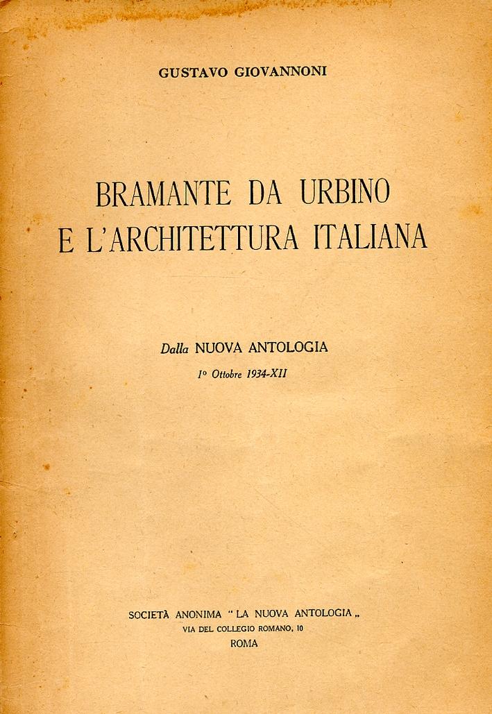 Bramante da Urbino e l'architettura italiana. [Estratto dalla Nuova Antologia del 1° ottobre 1934]