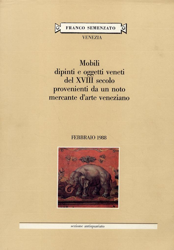 Mobili, dipinti e oggetti veneti del XVIII secolo provenienti da un noto mercante veneziano. Febbraio 1988