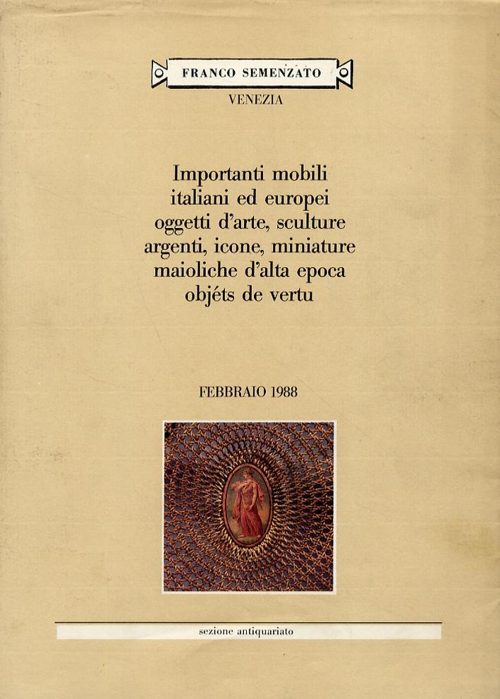 Importanti mobili italiani ed europei, oggetti d'arte, sculture, argenti, icone, miniature, maioliche d'alta epoca. Febbraio 1988