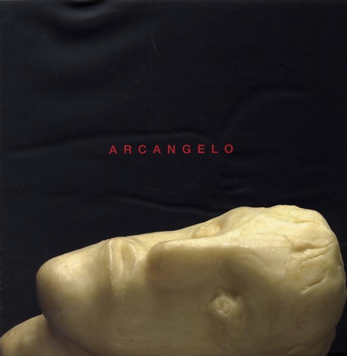 Arcangelo. II Monografia. Opere 1983-2007. [Edizione italiana e inglese]