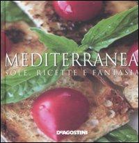 Mediterranea. Sole, ricette e fantasia. Ediz. illustrata